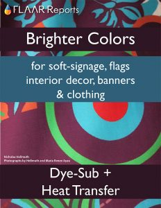 Dye Sub + Heat Transfer: Brighter colors for soft-signage, flags, interior decor, banners & clothing
