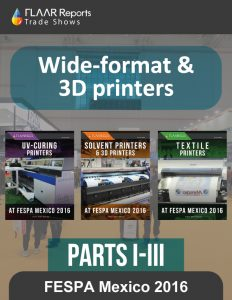 FESPA Mexico 2016 Wide-format & 3D printers, parts 1 – 3