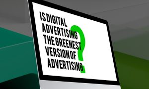 COVER The greenest version of advertising is digital advertising_